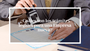 ¿Cuáles son los trámites legales para una Empresa nueva?