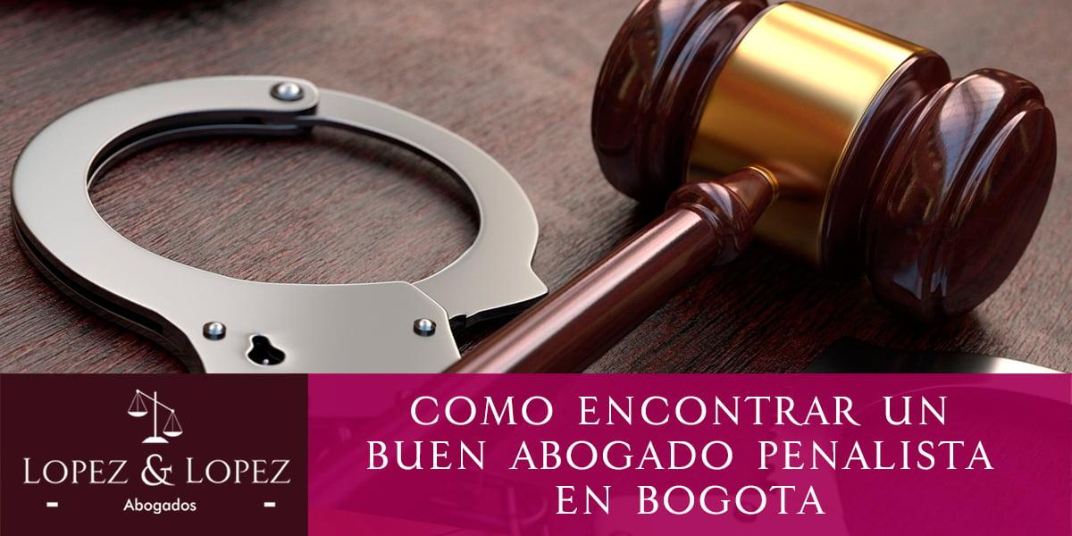 ¿Cómo Identificar un buen Abogado Penalista en Bogotá?