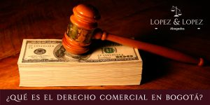 ¿Qué es el derecho Comercial en Bogotá?