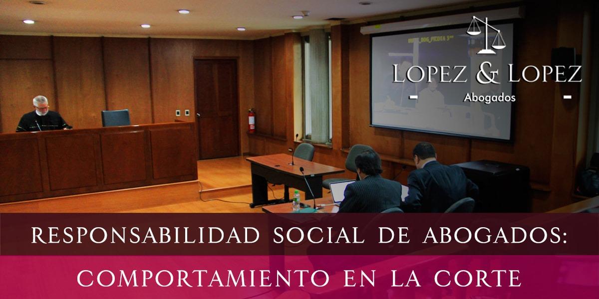 Responsabilidad Social de Abogados: Comportamiento en la Corte